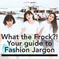 What the Frock? Your Guide to Fashion Jargon