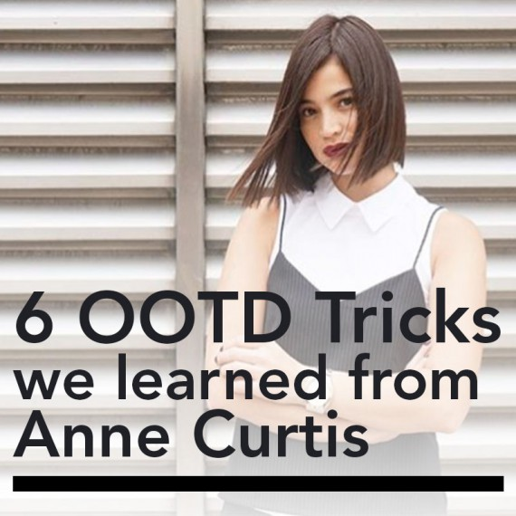 6 OOTD Tricks We Learned from Anne Curtis